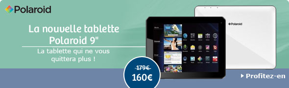 La nouvelle tablettes Polaroid 9 - La tablette qui ne vous quittera plus !