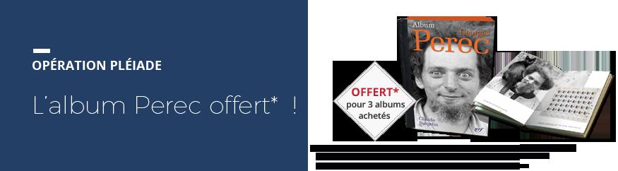 Votre album Perec offert pour 3 Pléiade achetés !