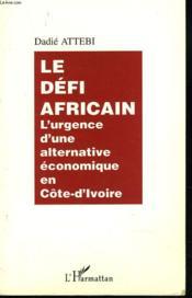Le Defi Africain ; L'Urgence D'Une Alternative Economique En Cote-D'Ivoire - Couverture - Format classique