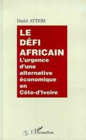 Le Defi Africain ; L'Urgence D'Une Alternative Economique En Cote-D'Ivoire - Intérieur - Format classique