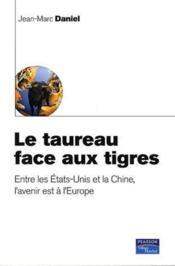 Le taureau face aux tigres ; entre les Etats-unis et la Chine, l'avenir est à l'Europe - Couverture - Format classique