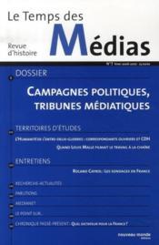 Revue Le Temps Des Medias N.7 ; Campagnes Politiques, Tribunes Médiatiques - Intérieur - Format classique