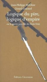 Logique Du Pire, Logique D'Empire Ou La Guerre Sans Fin Des Etats-Unis - Couverture - Format classique