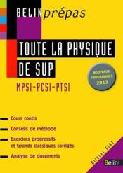 Toute la physique de sup ; MPSI PCSI PTSI (édition 2013) - Couverture - Format classique