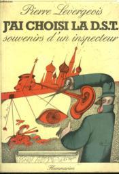 J'Ai Choisi La D.S.T. Souvenirs D'Un Inspecteur. - Couverture - Format classique