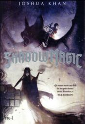 Vente livre :  Shadow magic t.1  - Khan Joshua - Joshua Khan