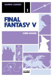 Vente livre :  Gaming legends T.1 ; Final Fantasy V  - Chris Kohler