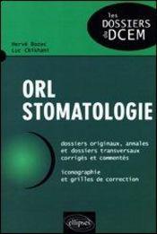 Orl Stomatologie Dossiers Originaux Annales Et Dossiers Transversaux Corriges Et Commentes - Intérieur - Format classique