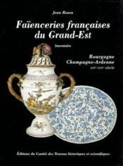 Faienceries Francaises Du Grand Est Bourgogne Champagne Ardennes Xiv - Xixe Siec - Couverture - Format classique