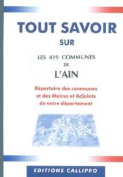 Tout Savoir Sur Les 419 Communes De L'Ain ; Repertoire Des Communes Et Des Maires Et Adjoints De Votre Departement - Couverture - Format classique