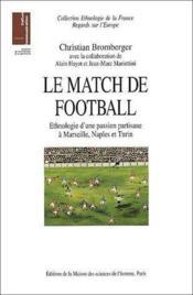 Le match de football ; éthnologie d'une passion partisane à Marseille, Naples et Turin - Couverture - Format classique
