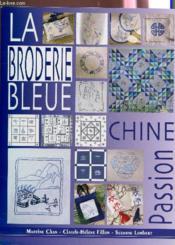 La broderie bleue. chine passion. 31 mo deles de broderie bleue 6 planches trans - Couverture - Format classique