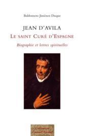 Jean d'Avila ; le saint curé d'Espagne ; biographie et lettres spirituelles - Couverture - Format classique