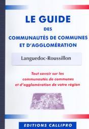 Guide Des Communautes De Communes Et D'Agglomeration Languedoc Roussillon ; Tout Savoir Sur Les Communautes De Communes Et D'Agglomeration De Votre Region - Couverture - Format classique