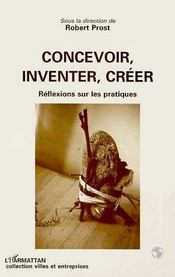 Concevoir, Inventer, Creer ; Reflexions Sur Les Pratiques - Intérieur - Format classique