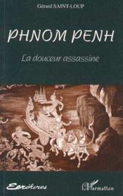 Phnom Penh La Douceur Assassine - Couverture - Format classique