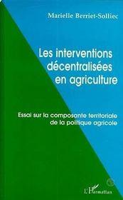 Les Interventions Decentralisees En Agriculture, Essai Sur La Composante Territoriale De La Politique Agricole - Intérieur - Format classique