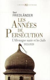 Les années de persécution ; l'Allemagne nazie et les juifs t.1 1933-1939 - Intérieur - Format classique