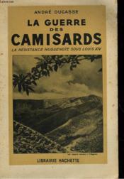 La Guerre Des Camisards - La Resistenace Huguenote Sous Louis Xiv - Couverture - Format classique