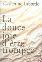 La Douce Joie D'Etre Trompee - Couverture - Format classique