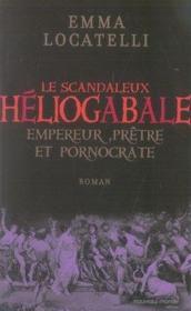 Le scandaleux héliogabale ; empereur, prêtre et pornocrate - Couverture - Format classique