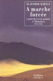 À marche forcée ; à pied du Cercle polaire à l'Himalaya (1941-1942) - Couverture - Format classique