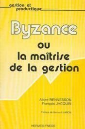 Byzance ou la maitrise de la gestion coll gestion et productique - Couverture - Format classique