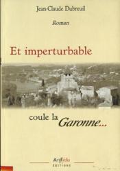 Et imperturbable coule la Garonne... - Couverture - Format classique