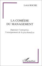 La comédie du management ; impenser l'entreprise, l'enseignement de la psychanalyse - Couverture - Format classique