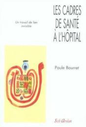 Les cadres de santé à l'hôpital ; un travail de lien invisible ; la réalité du management de proximité - Couverture - Format classique