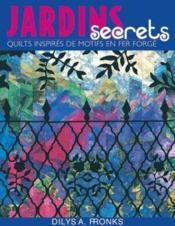 Jardins Secrets. Quilts Inspires De Motifs En Fer Forge - Couverture - Format classique