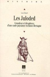 Les Juloded ; grandeur et décadence d'une caste paysanne en Basse-Bretagne - Couverture - Format classique