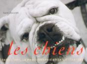 Les chiens ; dans l'art, la photographie et la littérature - Couverture - Format classique