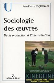 Sociologie des oeuvres ; de la production à l'interprétation - Intérieur - Format classique