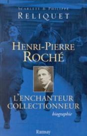 Henri-pierre roche, l'enchanteur collectionneur - Couverture - Format classique