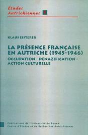 La présence française en Autriche (1945-1946) : occupation, dénazification, action culturelle - Couverture - Format classique