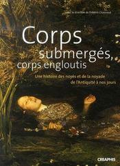 Corps submergés, corps engloutis ; une histoire des noyés et de la noyade de l'antiquité à nos jours - Intérieur - Format classique