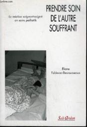 Prendre soin de l'autre souffrant ; la relation soignant-soigné en soins palliatifs - Couverture - Format classique