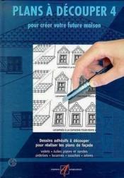 Plans à découper t.4 ; pour créer votre future maison - Couverture - Format classique