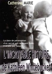 L'incroyable histoire de kathleen whitebucket - Couverture - Format classique