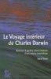 Le voyage interieur de charles darwin ; essai sur la genese psychologique d'une oeuvre scientifique - Intérieur - Format classique