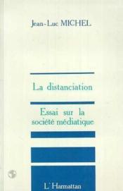 La distanciation ; essai sur société médiatique - Couverture - Format classique