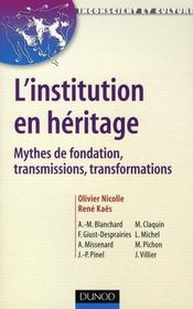 L'institution en héritage ; mythes de fondation, transmissions, transformations  - Rene Kaes - Olivier Nicolle