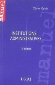 Vente livre :  Institutions administratives (5e édition)  - Olivier Gohin