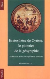Eratosthène de Cyrène, le pionnier de la géographie ; sa mesure de la circonference terrestre - Couverture - Format classique