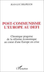 Post-communisme ; l'Europe au défi ; chronique pragoise de la réforme économique au coeur d'un Europe en crise - Couverture - Format classique