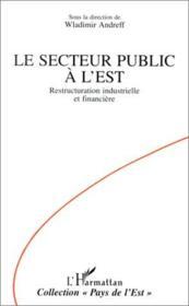 Le secteur public à l'est ; restructuration industrielle et financière - Couverture - Format classique