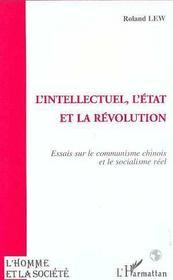 L'intellectuel, l'Etat et la révolution ; essai sur le communisme chinois et le socialisme réel - Intérieur - Format classique