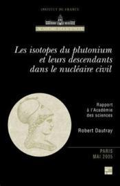 Les isotopes du plutonium et leurs descendants dans le nucleaire civil ; rapport a l'academie des sciences - Couverture - Format classique