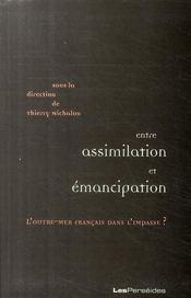 Entre assimilation et émancipation ; l'Outre-Mer français dans l'impasse ? - Couverture - Format classique